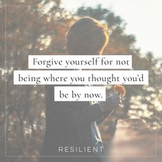 Forgive yourself for not being where you thought you'd be by now. #forgive #forgiveness #forgivenessquote #quote #inspirationalquotes