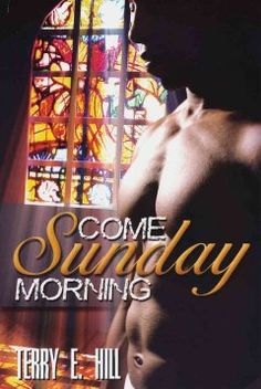 Come Sunday morning / Terry E. Hill.