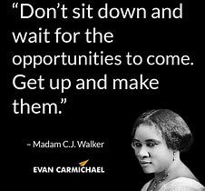 """""""Don't sit down and wait for the opportunities to come, get up and make them"""" Madam Cj Walker, 2016 Goals, Walker Evans, People Brand, Status Quotes, Young Entrepreneurs, Inspirational Message, Inspiring Quotes, Personal Goals"""