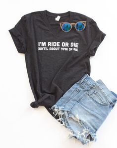I'm totally a ride or die chick...unless its past my bedtime. For realz though, nothing can come in between a girl and her comfy bed!  Our tees are screen printed with high-quality ink to help prevent fading. We know clothes go through the ringer, so we make sure that our methods ensure a very durable and crisp print. They will not crack or peel like shirts printed with vinyl. We source from Bella Canvas, which have the top of the line tees. We use their tri-blend tees which give our shi...