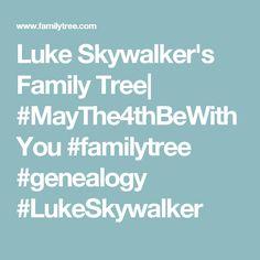 Luke Skywalker's Family Tree| #MayThe4thBeWithYou #familytree #genealogy #LukeSkywalker