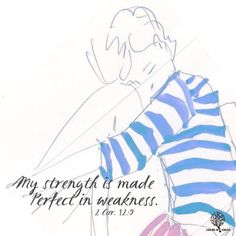 """But He said to me, """"My grace is sufficient for you, for my power is made perfect in weakness."""" Therefore I will boast most gladl..."""