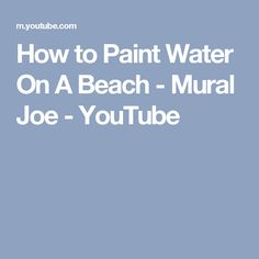 How to Paint Water On A Beach - Mural Joe - YouTube