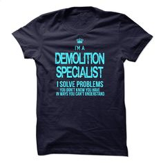 i am DEMOLITION SPECIALIST T Shirts, Hoodies, Sweatshirts - #black zip up hoodie #business shirts. GET YOURS => https://www.sunfrog.com/LifeStyle/i-am-DEMOLITION-SPECIALIST.html?60505