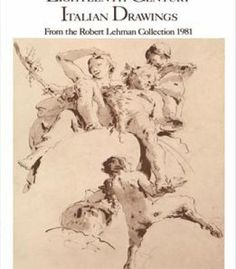 Eighteenth Century Italian Drawings From The Robert Lehman Collection 1981 PDF