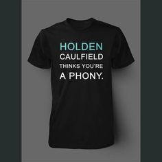 Holden Caulfield Thinks You're A Phony Shirt $20