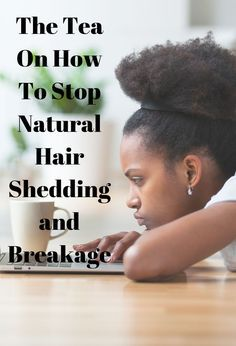 The Tea On How To Stop Hair Shedding And Breakage — Coil Guide
