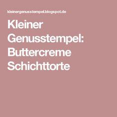 Kleiner Genusstempel: Buttercreme Schichttorte