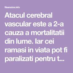 Atacul cerebral vascular este a 2-a cauza a mortalitatii din lume. Iar cei ramasi in viata pot fi paralizati pentru tot restul vietii. Un astfel de lucru teribi