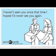 funny  ecards | ecards. Every time I run into people from high school I am actually thinking this.