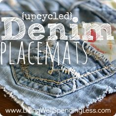 Upcycled Denim Placemats--LOVE this idea for using old jeans! http://www.livingwellspendingless.com/2013/04/15/upcycled-denim-placemats/