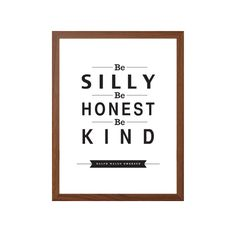 Ralph Waldo Emerson Be Silly, Be Honest, Be Kind Poster: Modern Typography Art Wall Decor Print 8 x 10 | INSTANT Digital Download Printable by SealTypo on Etsy https://www.etsy.com/listing/154612723/ralph-waldo-emerson-be-silly-be-honest