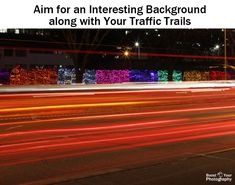 How to Photograph Traffic Light Trails | Boost Your PhotographyAim for an interesting background along with your traffic trails