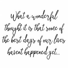 What a wonderful thought it is that some of the best days of our lives haven't happened yet... #VITLlife