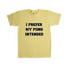 I Prefer My Puns Intended Funny Pun Play On Words Punny Joke Within A Joke Jokes Joker SGAL9 Unisex T Shirt #AnnoyingParenting