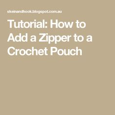 Tutorial: How to Add a Zipper to a Crochet Pouch