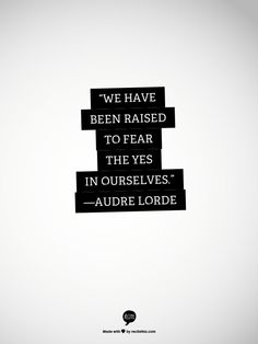 """A good quote for life as well as for improv and acting and art of all mediums (although what is life if not an art) . """"We have been raised to fear the yes in ourselves. Cool Words, Wise Words, Audre Lorde Quotes, Favorite Quotes, Best Quotes, American Poetry, Dope Quotes, Lessons Learned In Life, Wall Quotes"""