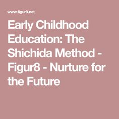 Early Childhood Education: The Shichida Method - Figur8 - Nurture for the Future