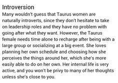 Wouldn't consider myself an introvert but this particular description does fit so? Taurus/introvert
