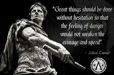 Great things should be done without hesitation so the feeling of danger would not weaken courage and speed. Great things should be done without hesitation so the feeling of danger would not weaken courage and speed. Wise Quotes, Quotable Quotes, Famous Quotes, Great Quotes, Quotes To Live By, Motivational Quotes, Inspirational Quotes, The Words, Philosophical Quotes