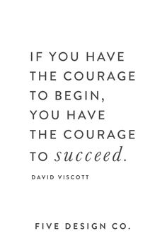 If you have the courage to begin, you have the courage to succeed. -- David Viscott // Web design, b Small Business Quotes, Business Motivational Quotes, Success Quotes, Positive Quotes, Inspirational Quotes, Business Growth Quotes, Dale Carnegie, Steve Jobs, Quotes To Live By