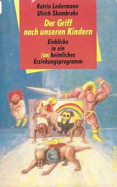 Der Griff nach unseren Kindern : Einblicke in ein (un)heimliches Erziehungsprogramm by Katrin Ledermann | LibraryThing