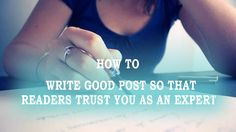 Here's a guide on how to write good posts so that your readers will like and trust you as an expert. It's no good generating traffic to your blog