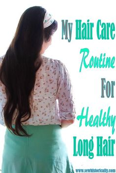 My Hair Care Routine For Healthy Long Hair - Sew Historically