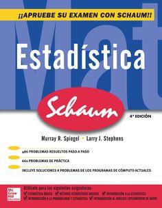 ESTADÍSTICA 4ED Serie Schaum Autores: Larry J. Stephens y Murray R. Spiegel  Editorial: McGraw-Hill Edición: 4 ISBN: 9789701068878 ISBN ebook: 9781456218256 Páginas: 602 Área: Ciencias y Salud Sección: Matemáticas