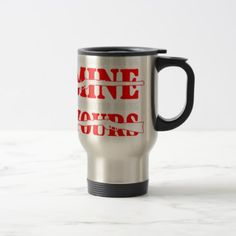 #When you come for MINE Youd better bring YOURS.pn Travel Mug - #drinkware #cool #special