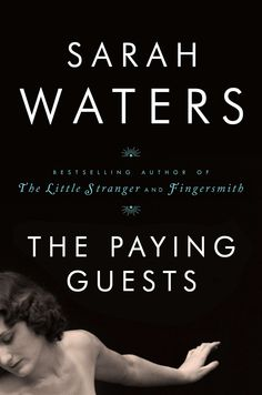 Not your average crime story—or romance novel, for that matter: Sarah Waters's The Paying Guests