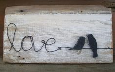 Rustic & distressed birds on a wire love wood sign