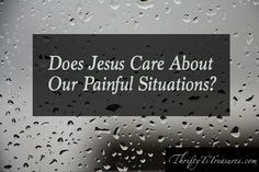 Does Jesus care about our painful situations? I've asked this question that I'm sharing about today! Stop by to hear my thoughts and share your own!