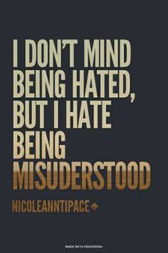 I don't mind being hated, but I hate being misunderstood.