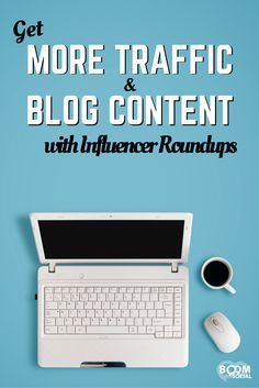 Want to know how you can get more traffic to your website AND free blog content? You can do both through influencer roundups!
