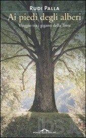 Palla, Ai piedi degli alberi. Viaggio tra i giganti della Terra. Ponte alle Grazie, 2008