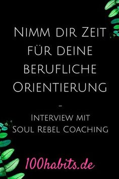 Take your time for your professional orientation - Interview with Soul Rebel Coac . Job Motivation, Motivation Inspiration, Coaching, Neuer Job, Job Interview Questions, Mental And Emotional Health, Rebel, Mindful Living, Emotional Intelligence