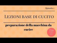 LEZIONI BASE DI CUCITO 01: preparazione della macchina da cucire - YouTube