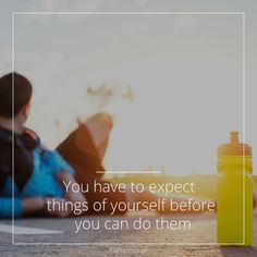 You have to expect things of yourself before you can do them.