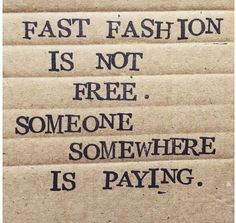 """trifft Neu * Upcycling & Green Lifestyle / : """"Fast Fashion is not free, someone somewhere is paying!""""/ : """"Fast Fashion is not free, someone somewhere is paying! Fashion Fail, Fashion Quotes, Fast Fashion, Slow Fashion, Fashion Men, Fashion Brands, Style Fashion, Sustainable Clothing, Sustainable Fashion"""