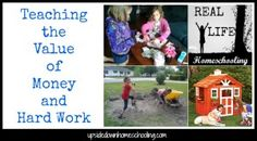Real Life Homeschooling: Teaching the value of money and hard work - Upside Down Homeschooling