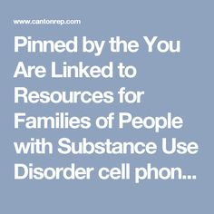 Pinned by the You Are Linked to Resources for Families of People with Substance Use  Disorder cell phone / tablet app December 26, 2016;   Android- https://play.google. com/store/apps/details?id=com.thousandcodes.urlinked.lite   iPhone -  https://itunes.apple.com/us/app/you-are-linked-to-resources/id743245884?mt=8com