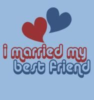 I Married My Best Friend - Tell everyone how great your husband is: http://www.cafepress.com/lovemarriage