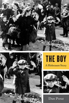 """""""The Boy: A Holocaust Story"""" by Dan Porat.  The story of the boy in this photo, raising his hands at German gunpoint.  No one knows who he is."""