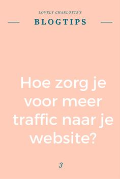 Lovely Charlotte's #blogtips   Hoe zorg je voor meer #traffic naar je #website of #blog?