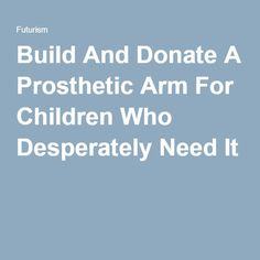 The prosthetic design is open source, which allows anyone to print and assemble from anywhere in the world. Wheelchairs, Open Source, 3d Printing, Arms, Children, Prints, Projects, Design, Impression 3d