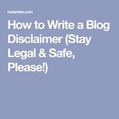 How to Write a Blog Disclaimer (Stay Legal & Safe, Please!)