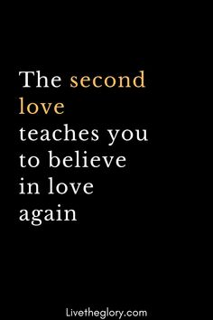 The second love teaches you to believe in love again