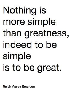 thrive to be simple, not in thought, but in your communication/interaction with your world.