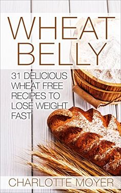 WHEAT BELLY: WEIGHT LOSS: 31 Delicious Wheat Free Recipes... https://www.amazon.com/dp/B01FSZ4M1E/ref=cm_sw_r_pi_dp_1gKqxbTN3F71V